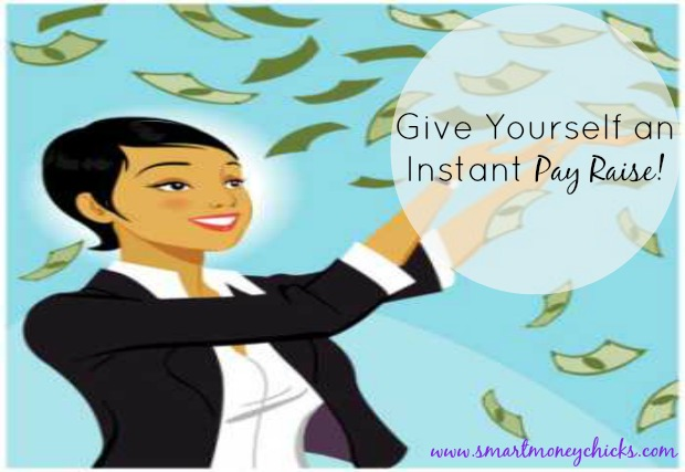 Instant pay Raise Give Yourself an Instant Pay Raise